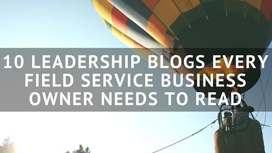 10_LEADERSHIP_BLOGS_EVERY_FIELD_SERVICE_BUSINESS_OWNER_NEEDS_TO_READ.jpg