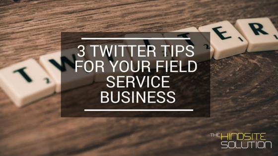 3 Twitter Tips for Your Field Service Business