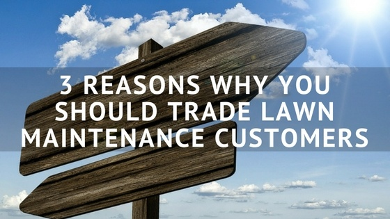 3_Reasons_Why_You_Should_Trade_Lawn_Maintenance_Customers.jpg