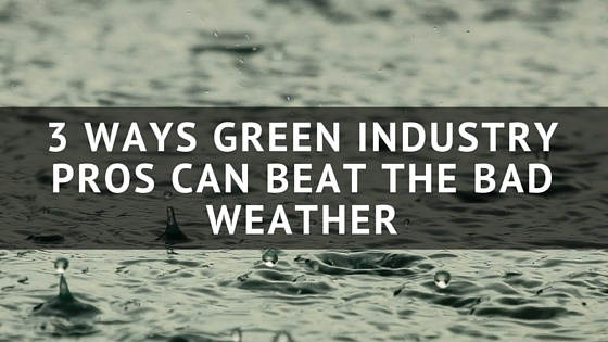 3_Ways_Green_Industry_Pros_Can_Beat_The_Bad_Weather.jpg