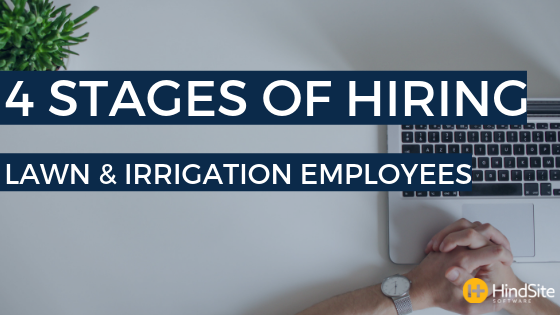 4 Stages of Hiring Lawn & Irrigation Employees