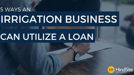 5 Ways an Irrigation Business can Utilize a Loan