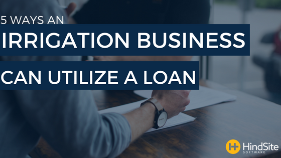 5 Ways an Irrigation Business can Utilize a Loan