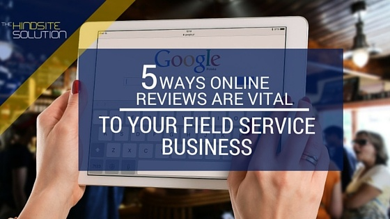 5-ways-online-reviews-are-vital-to-your-field-service-business.jpg