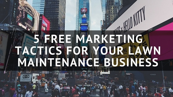 5_Free_Marketing_Tactics_for_Your_Lawn_Maintenance_Business.jpg