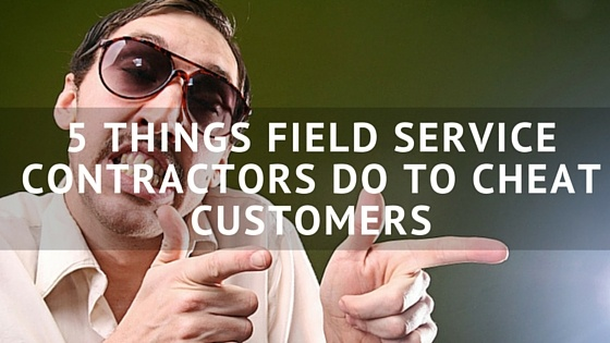 5_Things_Field_Service_Contractors_Do_to_Cheat_Customers.jpg