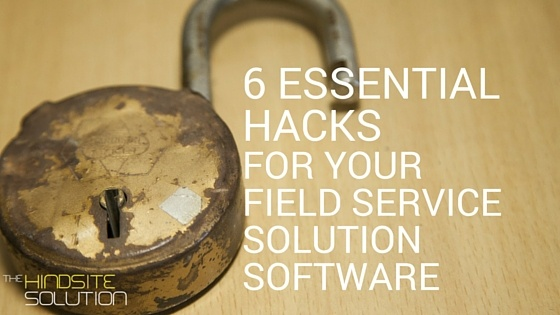 6-essential-hacks-for-your-field-service-solution-software.jpg