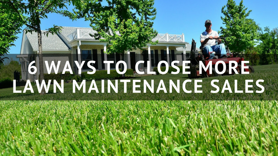 6_Ways_to_Close_More_Lawn_Maintenance_Sales.png