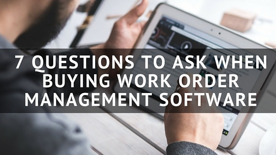7_Questions_to_Ask_When_Buying_Work_Order_Management_Software.jpg