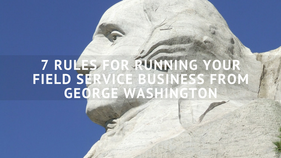 7_Rules_For_Running_Your_Field_Service_Business_From_George_Washington.png