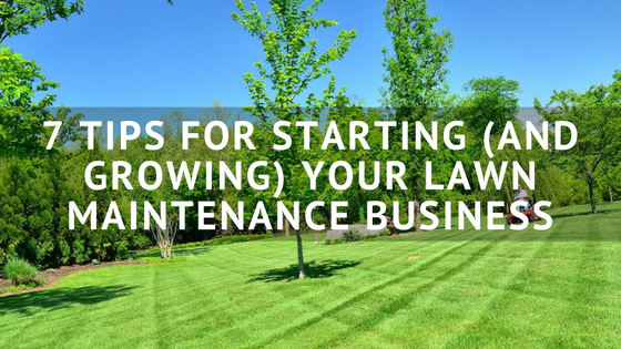 7 tips for starting and growing your lawn maintenance business