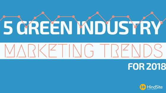 5 Green Industry Marketing Trends for 2018
