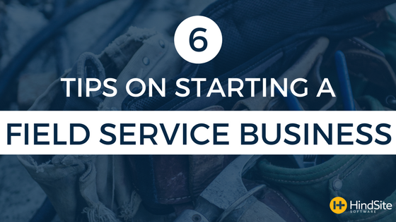 6 tips on starting a field service business.png