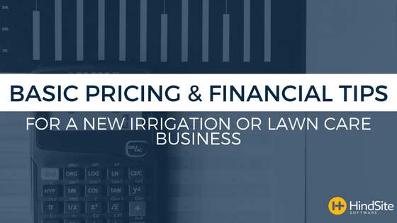 Basic pricing and financial tips for new irrigation and lawn care businesses.png