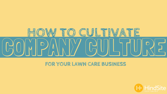 How to Cultivate Company Culture for Your Lawn Care Business.png
