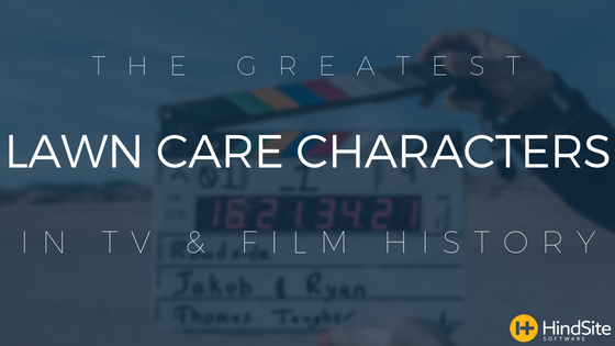 The Greatest Lawn Care Characters in T.V. & Film History