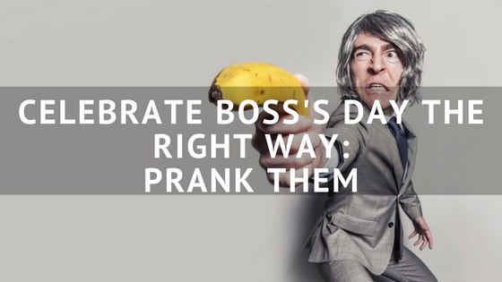 Celebrate_Bosss_Day_The_Right_Way-_Prank_Them.png