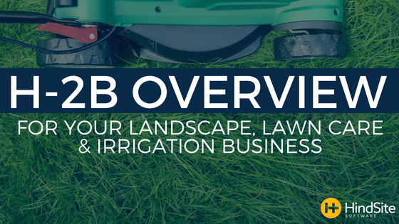 H-2B Overview for your lanscape, lawn care and irrigation business