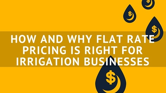 HOW_AND_WHY_FLAT_RATE_PRICING_IS_RIGHT_FOR_IRRIGATION_BUSINESSES_2.jpg