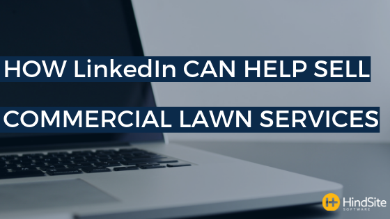 How LinkedIn Can Help Sell Commercial Lawn Services