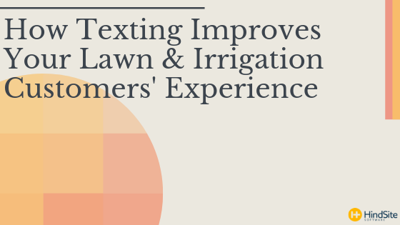 How Texting Improves Your Lawn & Irrigation Customers' Experience