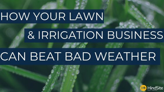 How Your Lawn & Irrigation Business Can Beat Bad Weather-1