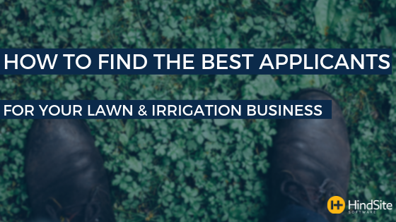 How to Find the Best Applicants for Your Lawn & Irrigation Business