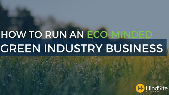How to Run an Eco-Minded Green Industry Business
