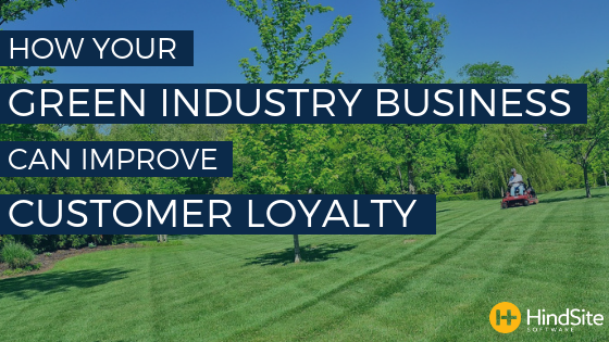 How your green industry business can improve customer loyalty