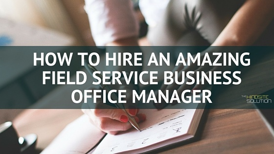 How_to_Hire_an_Amazing_Field_Service_Business_Office_Manager.jpg