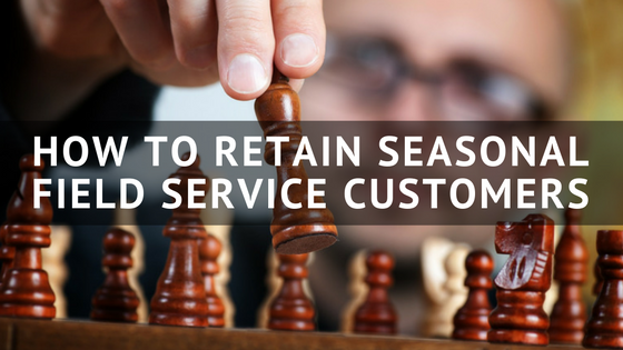 How_to_Retain_Seasonal_Field_Service_Customers.png