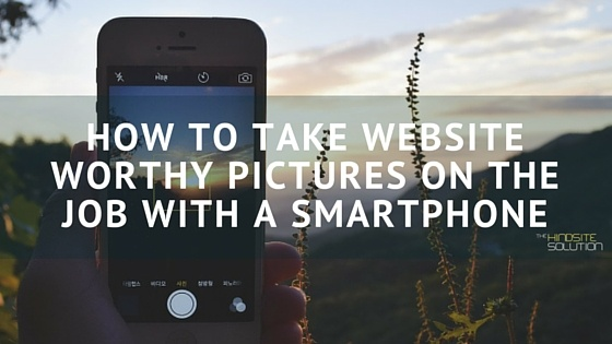 How_to_Take_Website_Worthy_Pictures_On_The_Job_With_a_Smartphone_Green_Industry.jpg