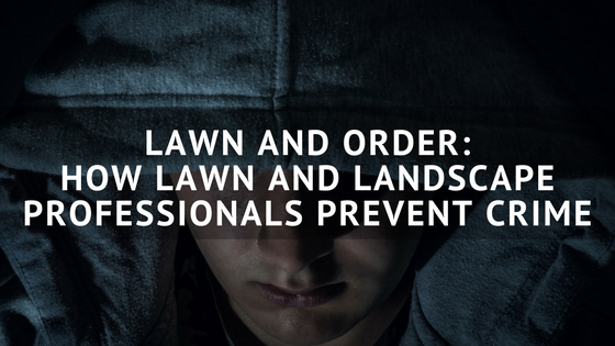 Lawn_and_Order-_How_Lawn_and_Landscape_Professionals_Prevent_Crime.png