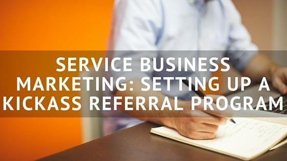 Service_Business_Marketing-_Setting_Up_a_Kickass_Referral_Program.jpg