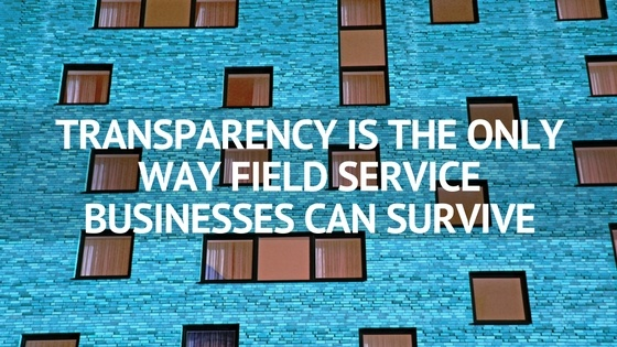 TRANSPARENCY_IS_THE_ONLY_WAY_FIELD_SERVICE_BUSINESSES_CAN_SURVIVE.jpg