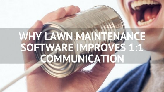 Why_Lawn_Maintenance_Software_Improves_1-1_Communication.jpg