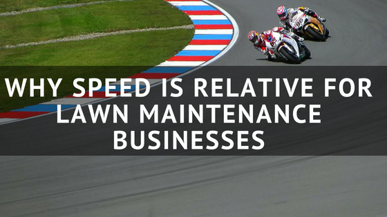 Why_Speed_is_Relative_for_Lawn_Maintenance_Businesses.png