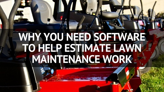 Why_You_Need_Software_to_Help_Estimate_Lawn_Maintenance_Work.jpg
