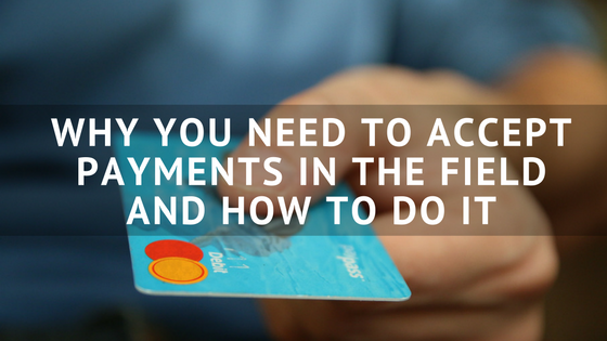 Why_You_Need_To_Accept_Payments_In_The_Field_And_How_To_Do_It.png