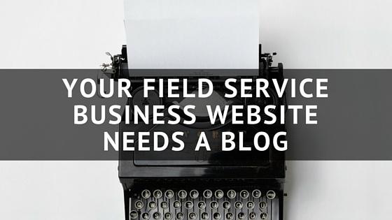 YOUR_FIELD_SERVICE_BUSINESS_WEBSITE_NEEDS_A_BLOG.jpg