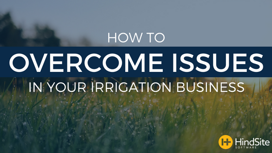 how to overcome issues in your irrigation business