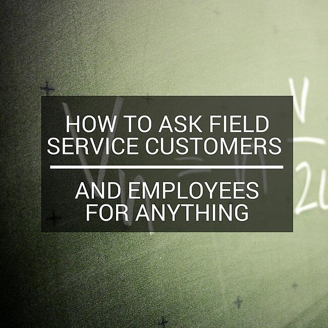 how-to-ask-field-service-customers-and-employees-for-anything.jpg