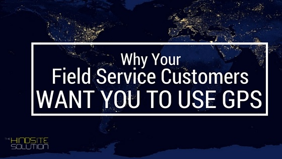 why-your-field-service-customers-want-you-to-use-gps.jpg