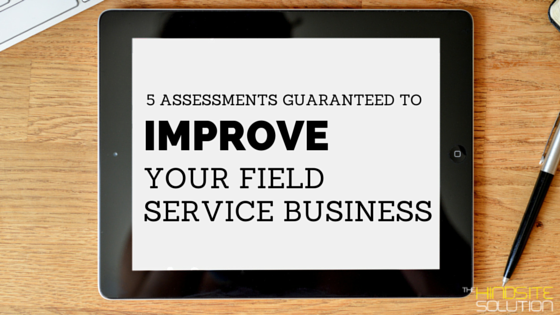 5-assessments-guaranteed-to-improve-your-field-service-business